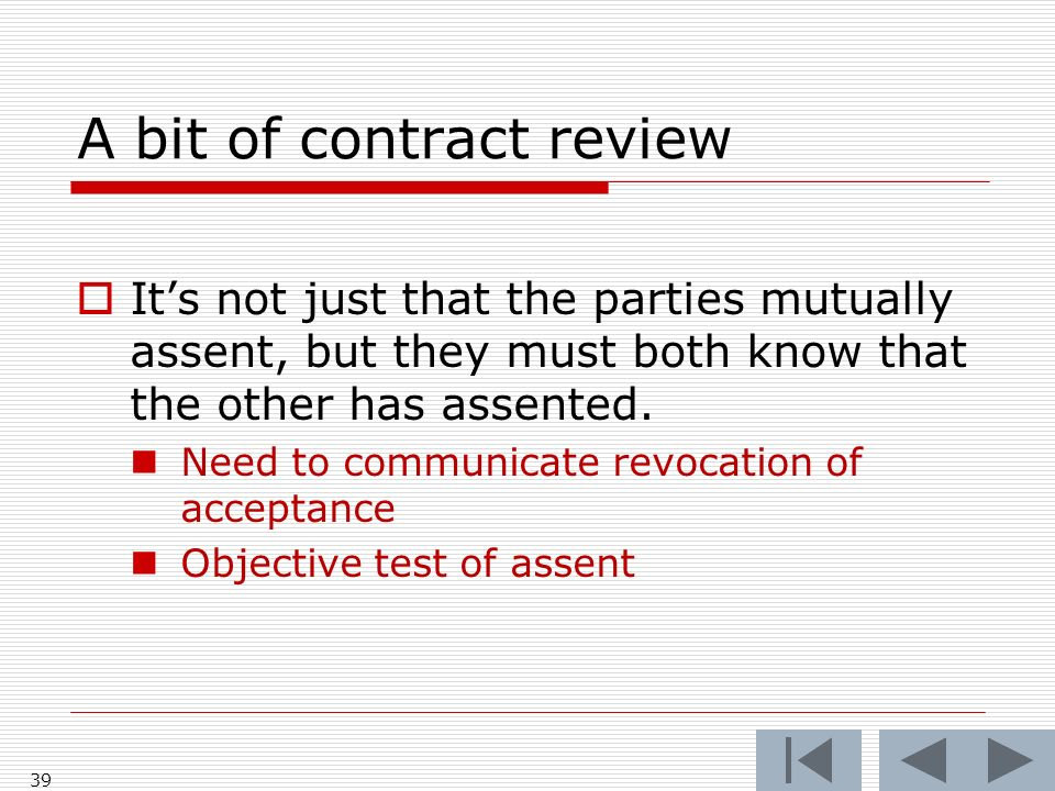 A bit of contract review Its not just that the parties mutually assent, but they must both know that the other has assented.