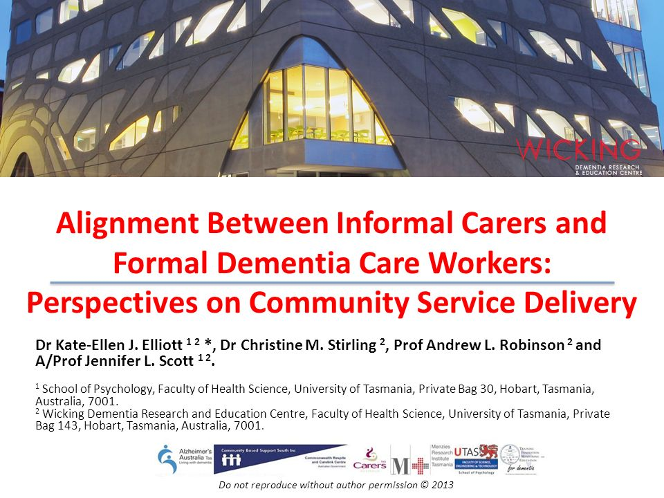Workforce Informal carers staff shortages can influence the continuity of care for the person with dementia low numbers of specialised health professionals in their area, workers need training and knowledge of dementia Formal carer workers more specialised training higher levels of qualifications to be held by workers in dementia care in the future.
