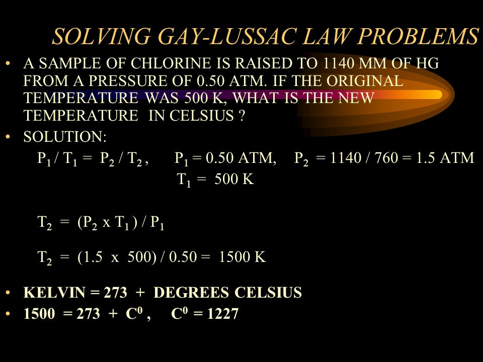 SOLVING GAY-LUSSAC LAW PROBLEMS WHAT IS THE PRESSURE OF A CONFINED GAS WITH AN ORIGINAL PRESSURE OF 3.0 ATM AND A TEMPERATURE OF 200K IF THE TEMPERATU