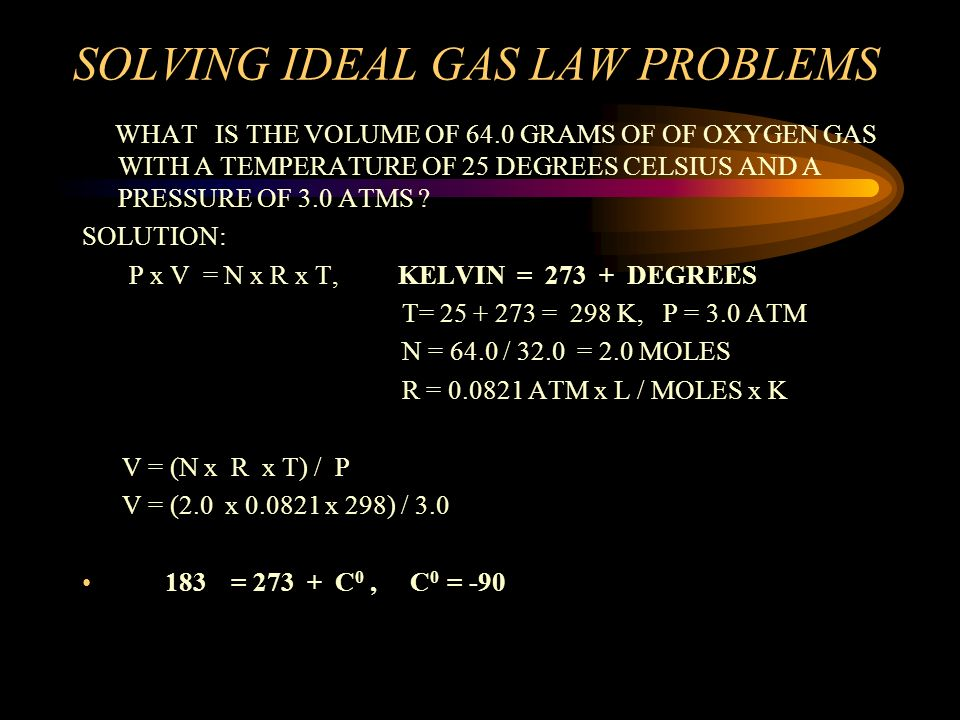 SOLVING IDEAL GAS LAW PROBLEMS WHAT IS THE TEMPERATURE OF 68.0 GRAMS OF OF HYDROGEN SULFIDE GAS WITH A VOLUME OF 6.0 LITERS AND A PRESSURE OF 5.0 ATMS