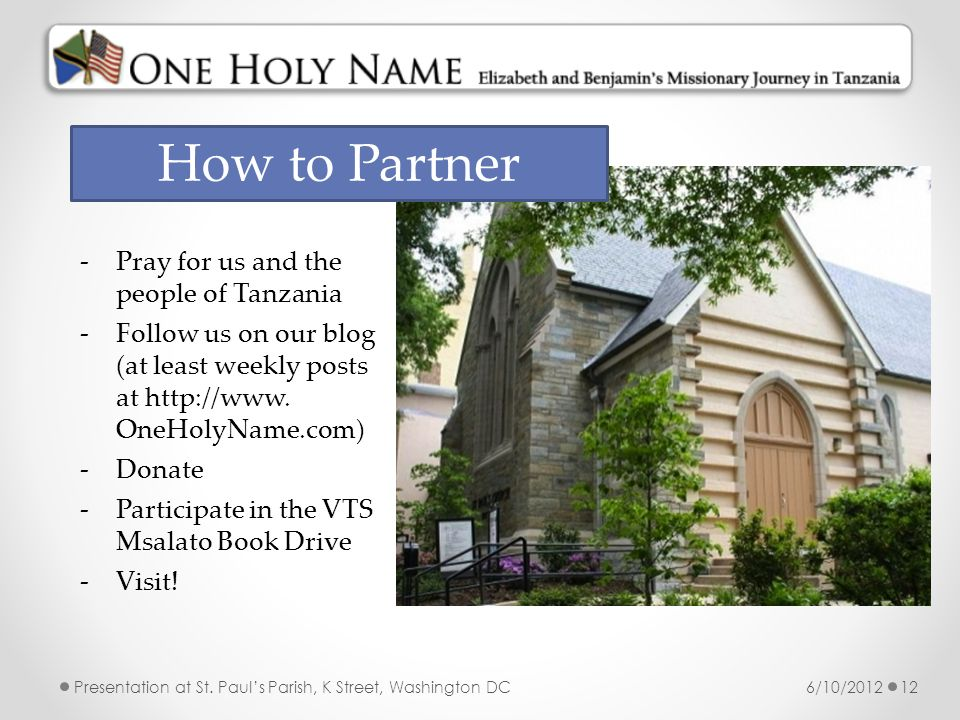 6/10/2012Presentation at St. Pauls Parish, K Street, Washington DC12 How to Partner -Pray for us and the people of Tanzania -Follow us on our blog (at