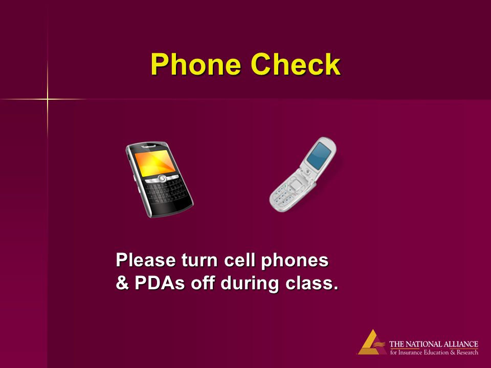 Phone Check Please turn cell phones & PDAs off during class.