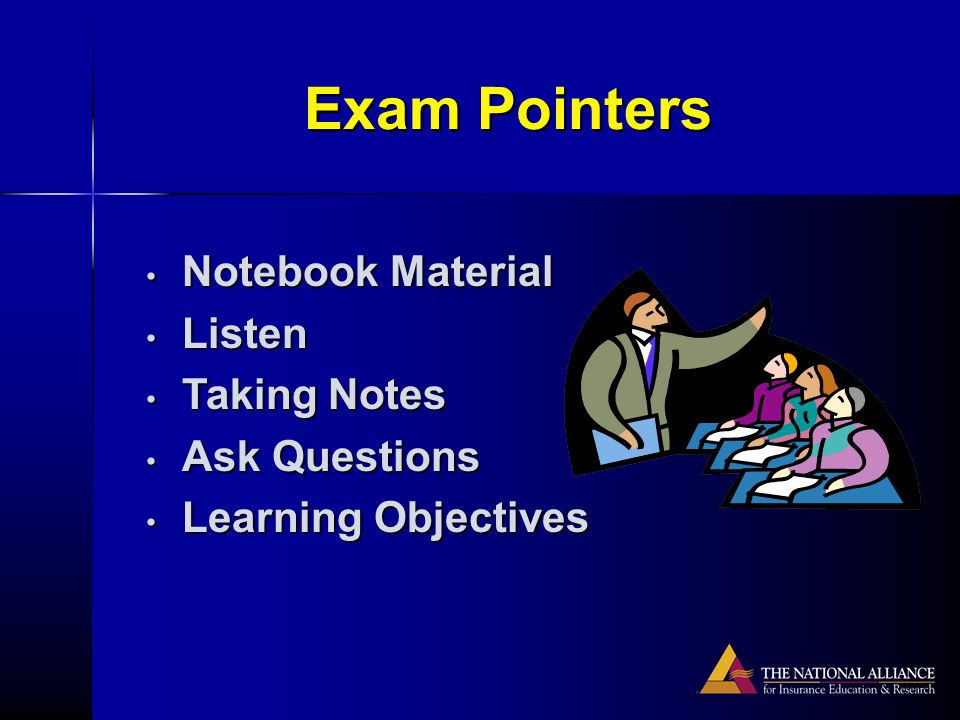 Exam Pointers Notebook Material Notebook Material Listen Listen Taking Notes Taking Notes Ask Questions Ask Questions Learning Objectives Learning Objectives