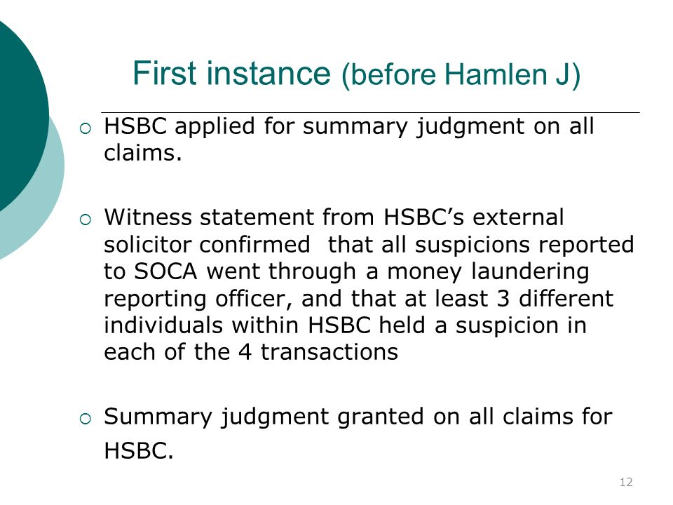 12 First instance (before Hamlen J) HSBC applied for summary judgment on all claims. Witness statement from HSBCs external solicitor confirmed that al