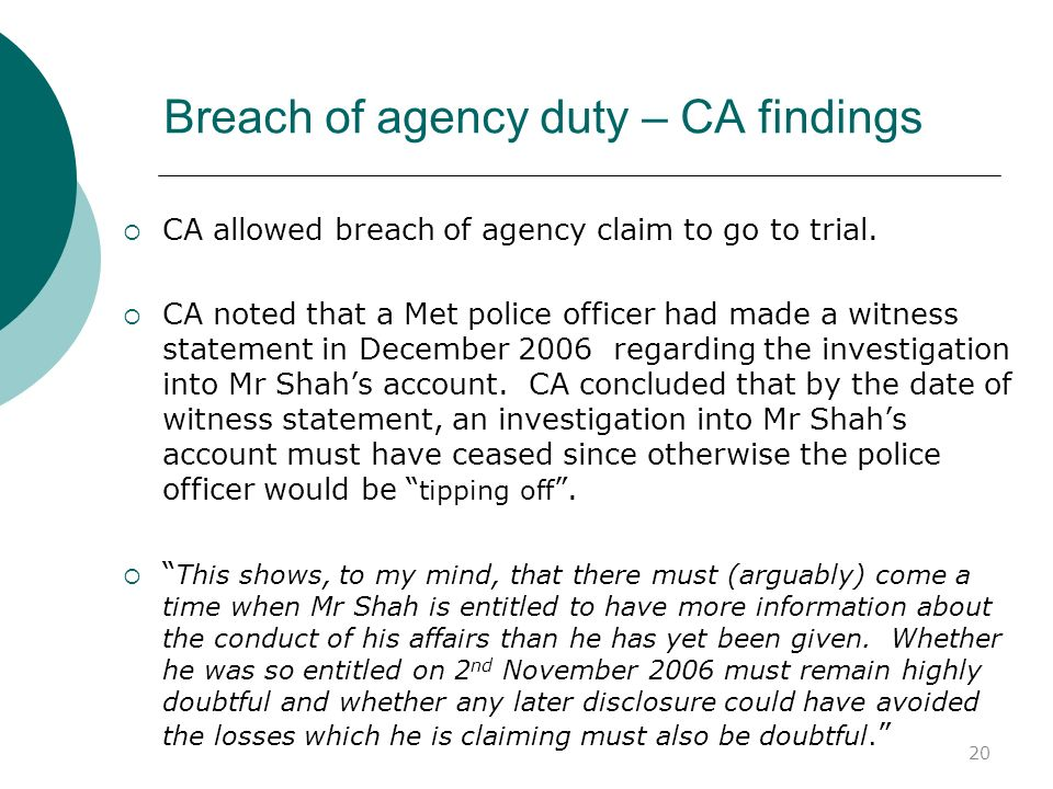 20 Breach of agency duty – CA findings CA allowed breach of agency claim to go to trial. CA noted that a Met police officer had made a witness stateme