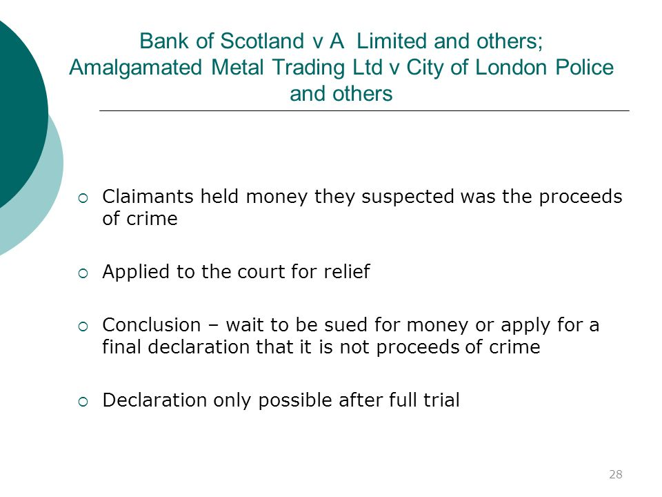 28 Bank of Scotland v A Limited and others; Amalgamated Metal Trading Ltd v City of London Police and others Claimants held money they suspected was t