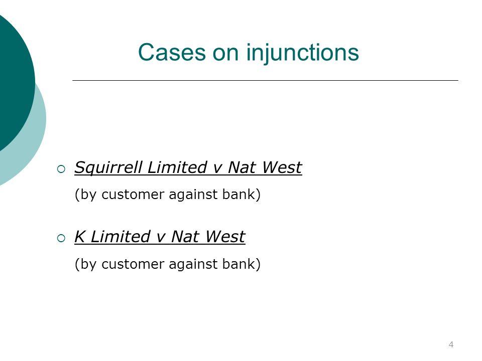 4 Cases on injunctions Squirrell Limited v Nat West (by customer against bank) K Limited v Nat West (by customer against bank)