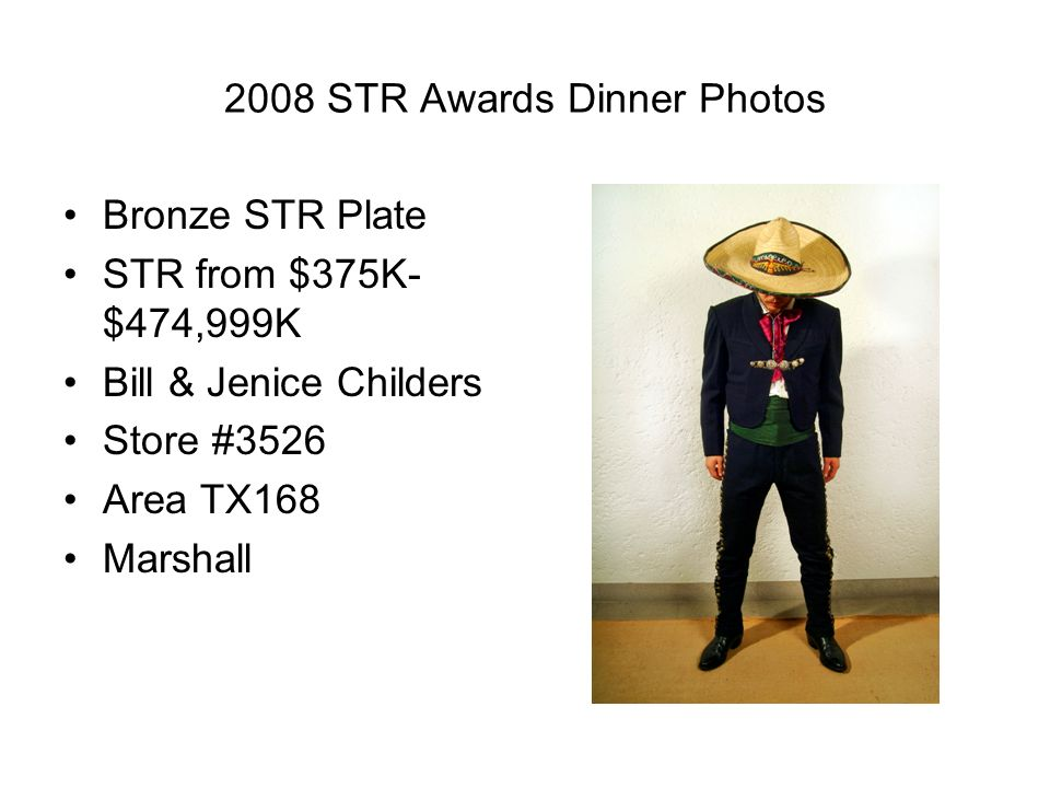 2008 STR Awards Dinner Photos Bronze STR Plate STR from $375K- $474,999K Bill & Jenice Childers Store #3526 Area TX168 Marshall