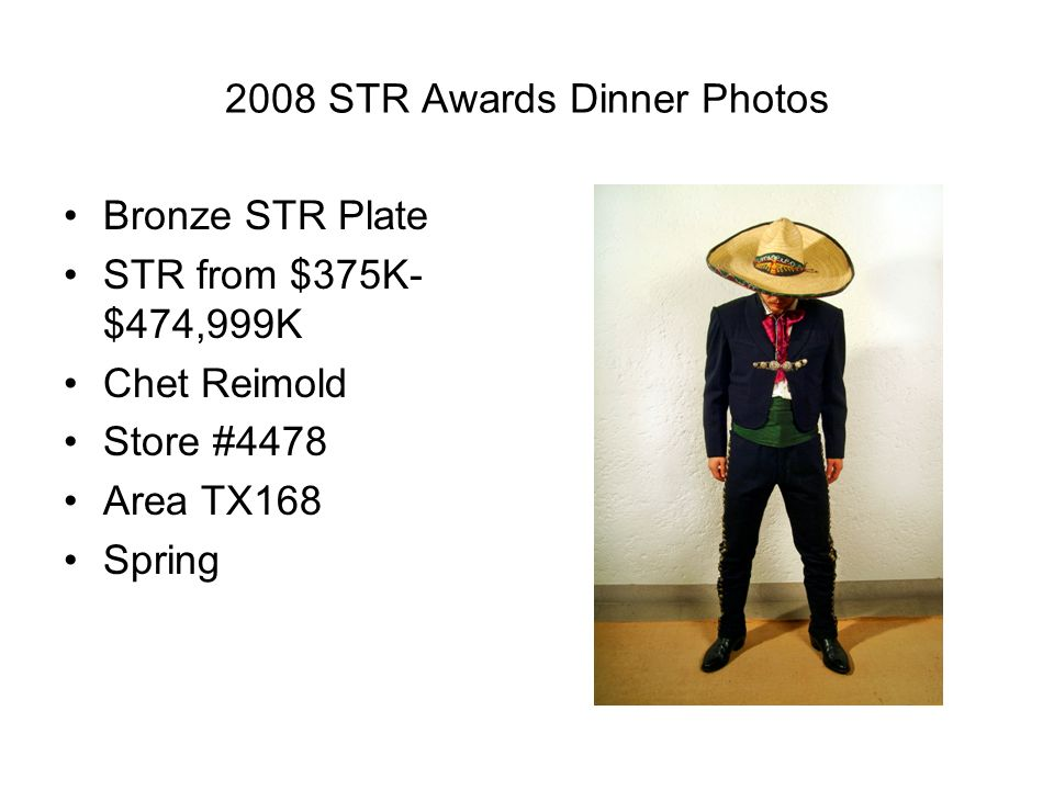 2008 STR Awards Dinner Photos Bronze STR Plate STR from $375K- $474,999K Chet Reimold Store #4478 Area TX168 Spring