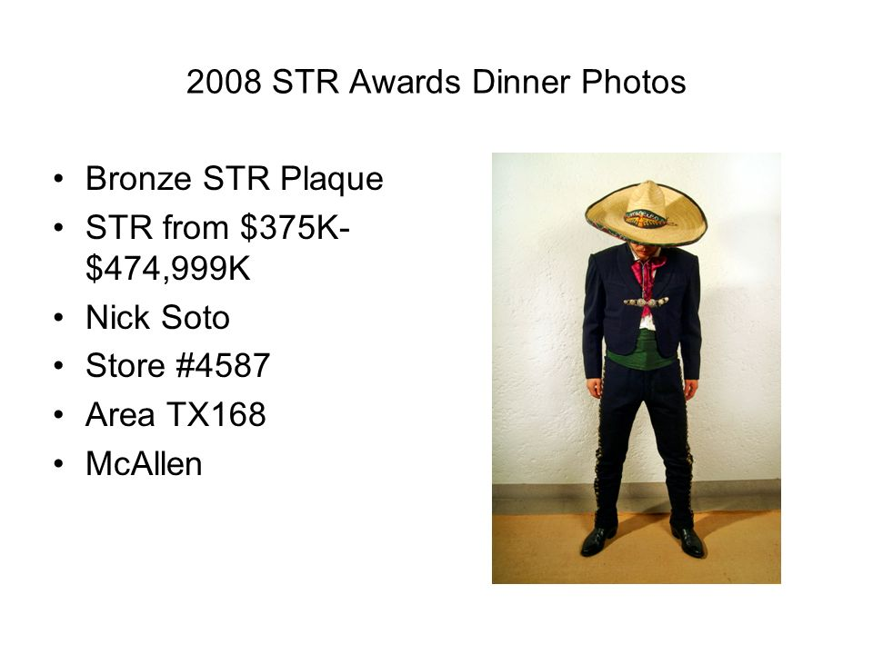 2008 STR Awards Dinner Photos Bronze STR Plaque STR from $375K- $474,999K Nick Soto Store #4587 Area TX168 McAllen
