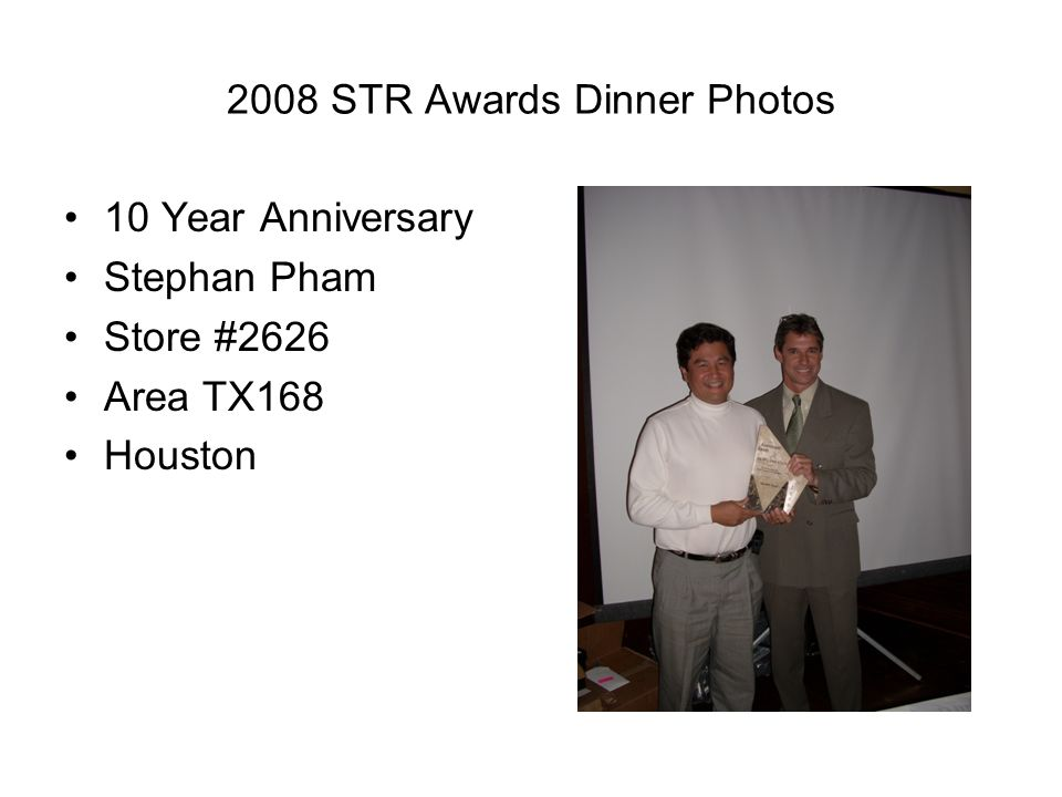 2008 STR Awards Dinner Photos 10 Year Anniversary Stephan Pham Store #2626 Area TX168 Houston