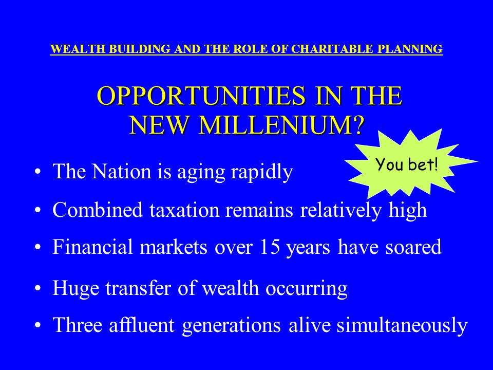 E. WHY IS THIS IMPORTANT? WEALTH BUILDING AND THE ROLE OF CHARITABLE PLANNING E. WHY IS THIS IMPORTANT? There are only three potential heirs in estate