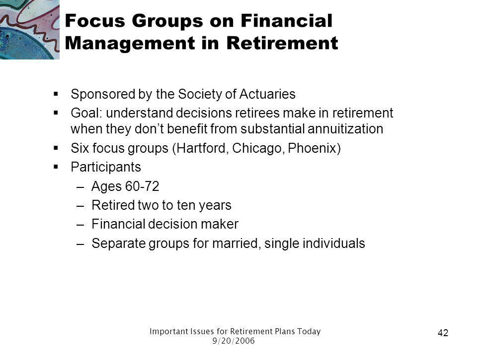 Important Issues for Retirement Plans Today 9/20/2006 41 Appendix Focus group study available More on risk perceptions Labor force shortages Phased re