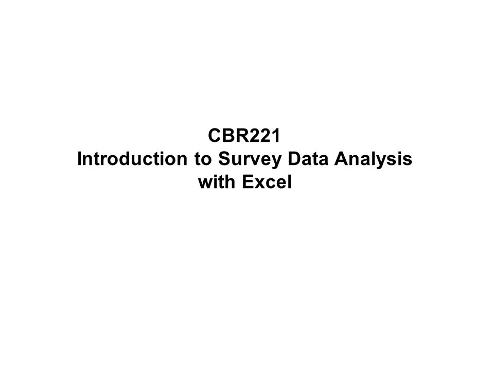 CBR221 Introduction to Survey Data Analysis with Excel