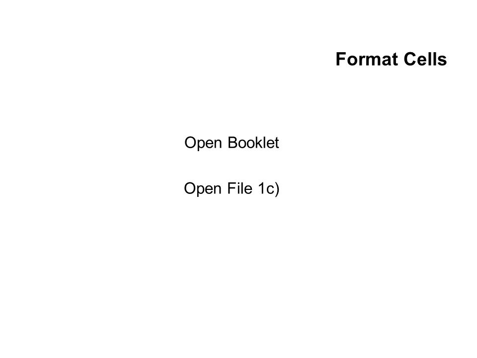 Format Cells Open Booklet Open File 1c)