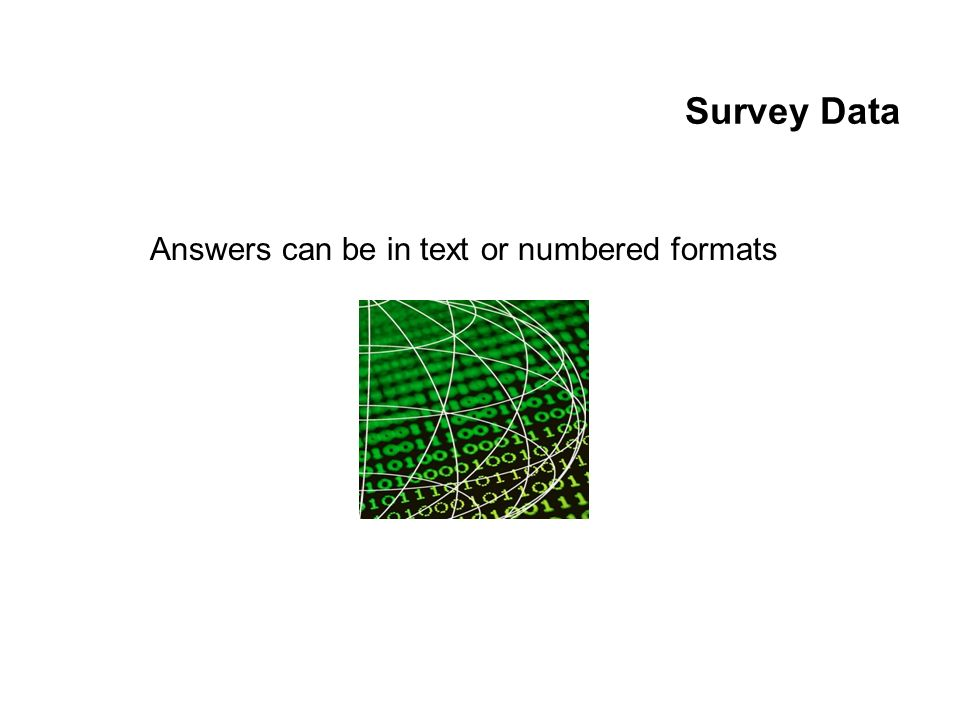 Survey Data Answers can be in text or numbered formats