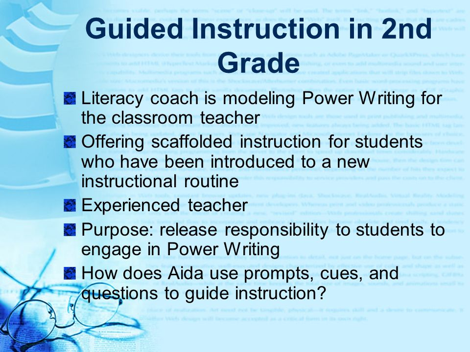 Guided Instruction in 2nd Grade Literacy coach is modeling Power Writing for the classroom teacher Offering scaffolded instruction for students who ha