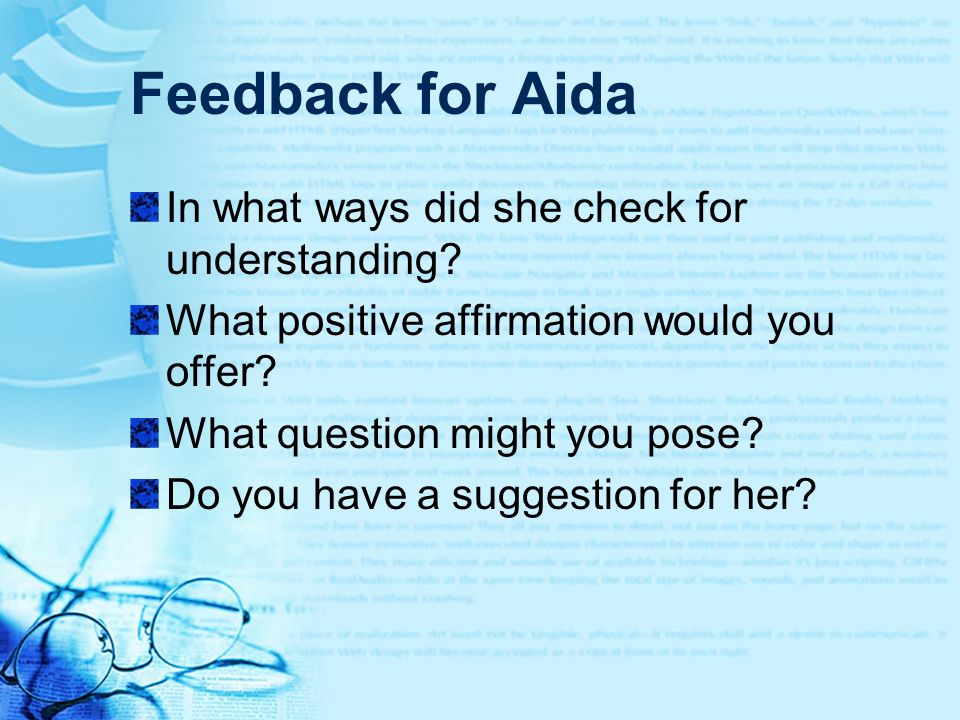 Feedback for Aida In what ways did she check for understanding? What positive affirmation would you offer? What question might you pose? Do you have a