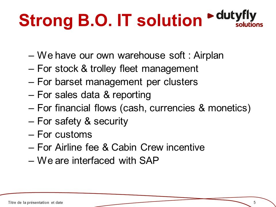 5Titre de la présentation et date Strong B.O. IT solution –We have our own warehouse soft : Airplan –For stock & trolley fleet management –For barset