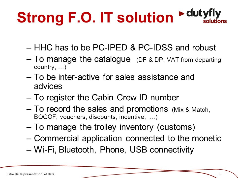 6Titre de la présentation et date Strong F.O. IT solution –HHC has to be PC-IPED & PC-IDSS and robust –To manage the catalogue (DF & DP, VAT from depa
