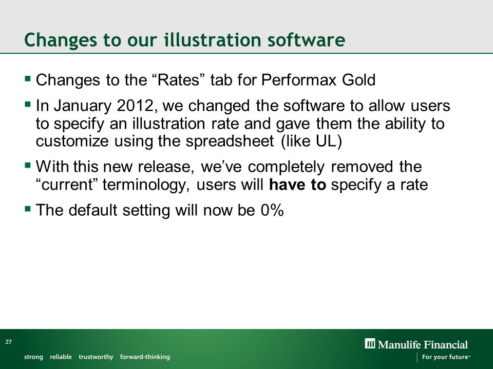 Changes to our illustration software Changes to the Rates tab for Performax Gold In January 2012, we changed the software to allow users to specify an
