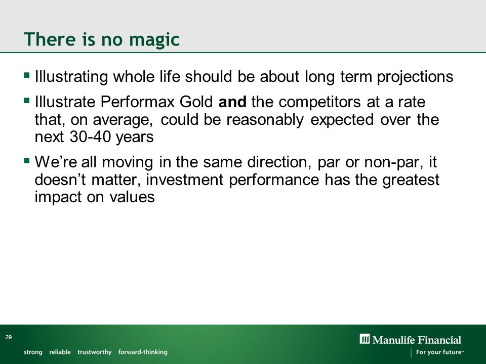 There is no magic Illustrating whole life should be about long term projections Illustrate Performax Gold and the competitors at a rate that, on avera