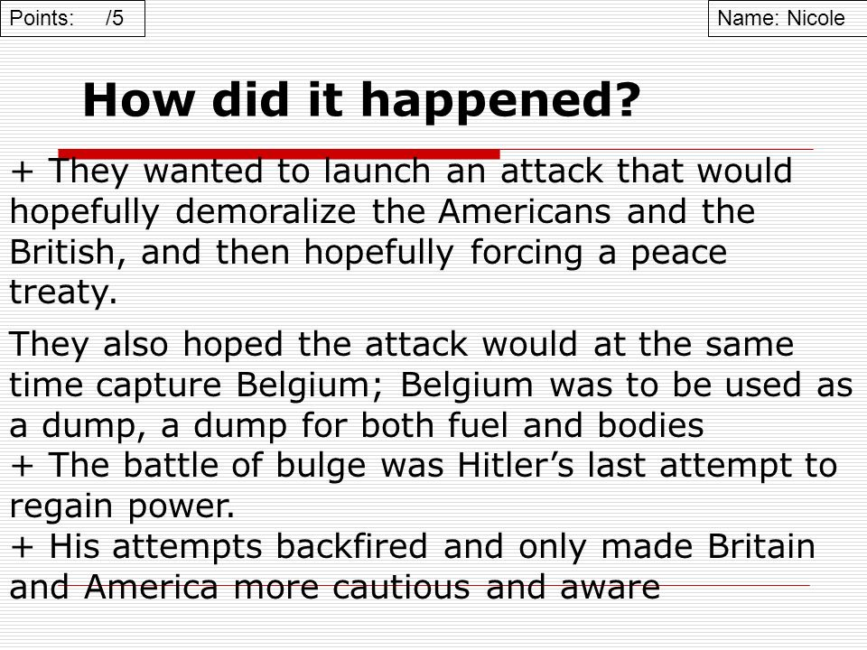 How did it happened? Name: NicolePoints: /5 They also hoped the attack would at the same time capture Belgium; Belgium was to be used as a dump, a dum