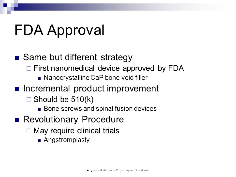 Angstrom Medica, Inc. - Proprietary and Confidential FDA Approval Same but different strategy First nanomedical device approved by FDA Nanocrystalline