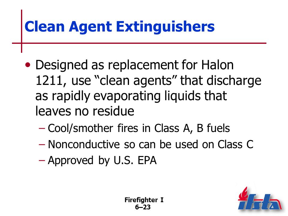 Firefighter I 6–22 Aqueous Film Forming Foam (AFFF) Extinguishers Foam has good wetting, penetrating properties on Class A fuels; ineffective on polar