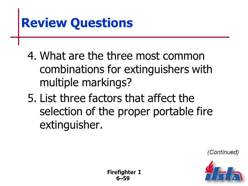 Firefighter I 6–58 Review Questions 1.What are the five classes of fire and what do they involve? 2.What fires are aqueous film forming foam (AFFF) ex