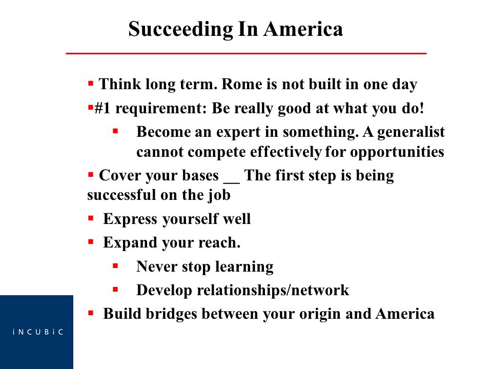 Succeeding In America Think long term.