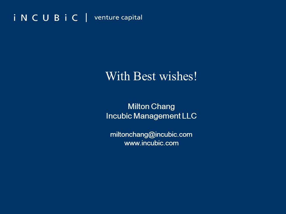 With Best wishes! Milton Chang Incubic Management LLC miltonchang@incubic.com www.incubic.com