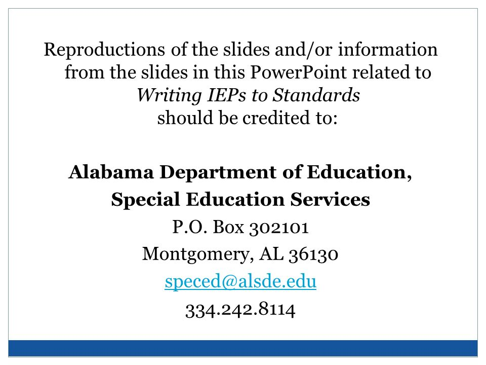 Reproductions of the slides and/or information from the slides in this PowerPoint related to Writing IEPs to Standards should be credited to: Alabama