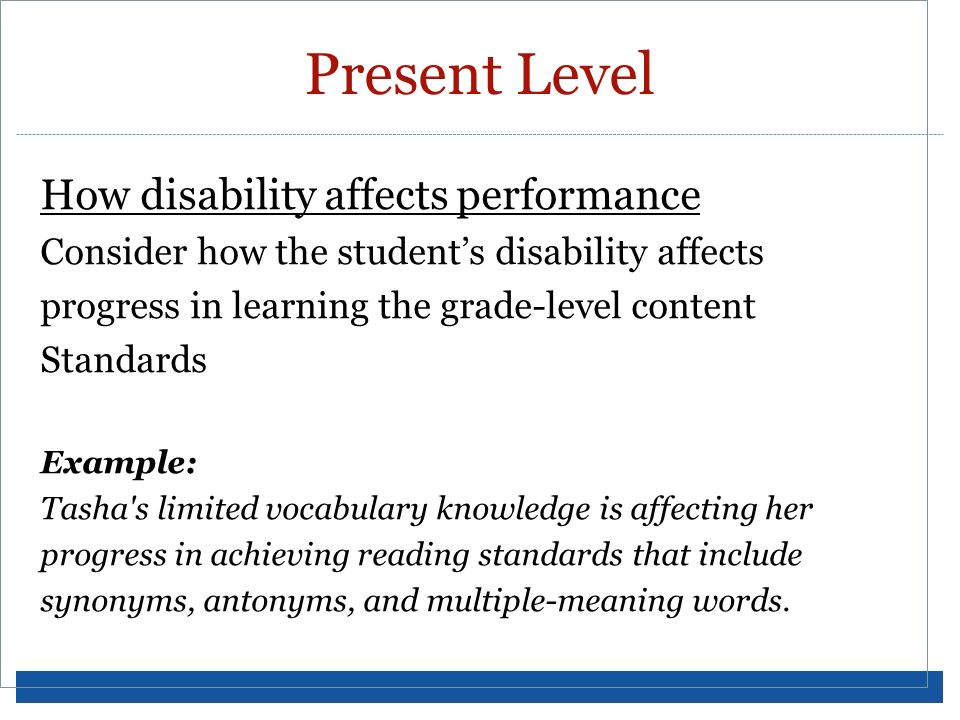 How disability affects performance Consider how the students disability affects progress in learning the grade-level content Standards Example: Tasha'
