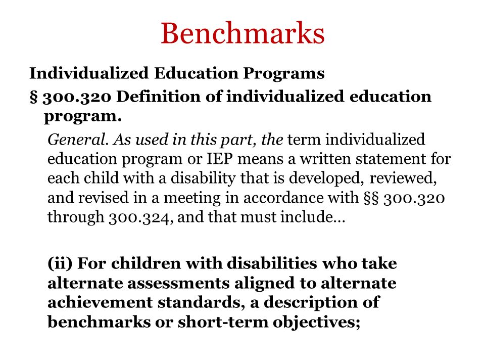 Individualized Education Programs § 300.320 Definition of individualized education program. General. As used in this part, the term individualized edu