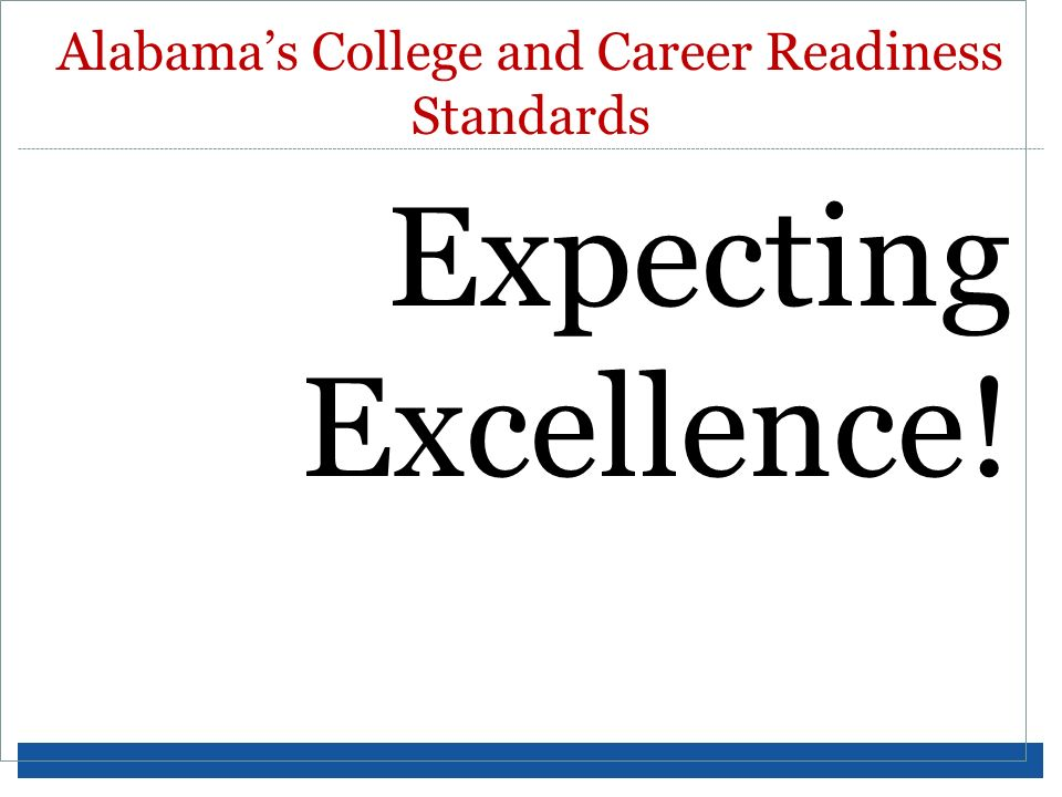Expecting Excellence! Alabamas College and Career Readiness Standards