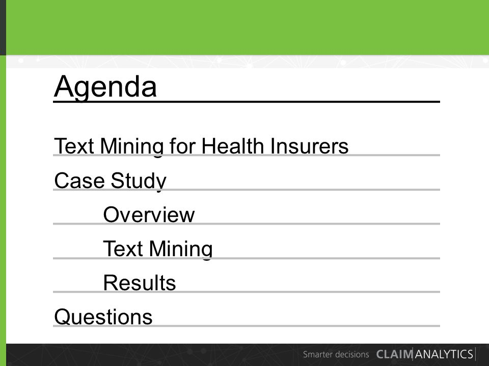 2 Agenda Text Mining for Health Insurers Case Study Overview Text Mining Results Questions