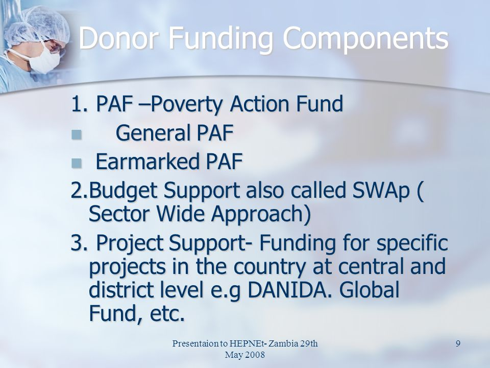 Presentaion to HEPNEt- Zambia 29th May 2008 9 Donor Funding Components 1. PAF –Poverty Action Fund General PAF General PAF Earmarked PAF Earmarked PAF