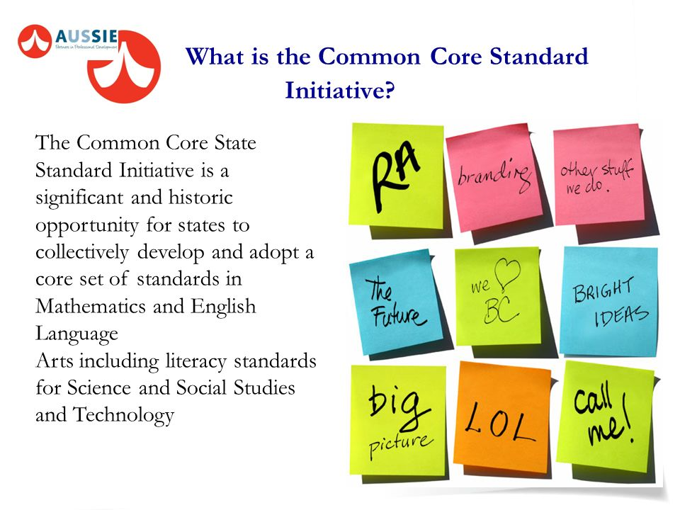 7. What does our future hold? The New Common Core Curriculum standards. The Common Core State Standards provide a consistent, clear understanding of w