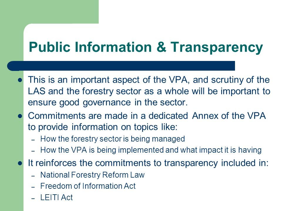 Public Information & Transparency This is an important aspect of the VPA, and scrutiny of the LAS and the forestry sector as a whole will be important