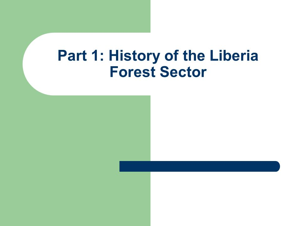 Part 1: History of the Liberia Forest Sector
