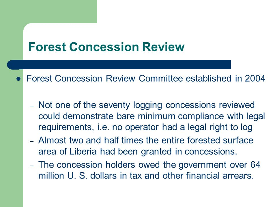 Forest Concession Review Committee established in 2004 – Not one of the seventy logging concessions reviewed could demonstrate bare minimum compliance