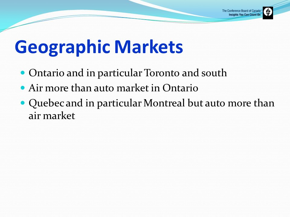 Geographic Markets Ontario and in particular Toronto and south Air more than auto market in Ontario Quebec and in particular Montreal but auto more th