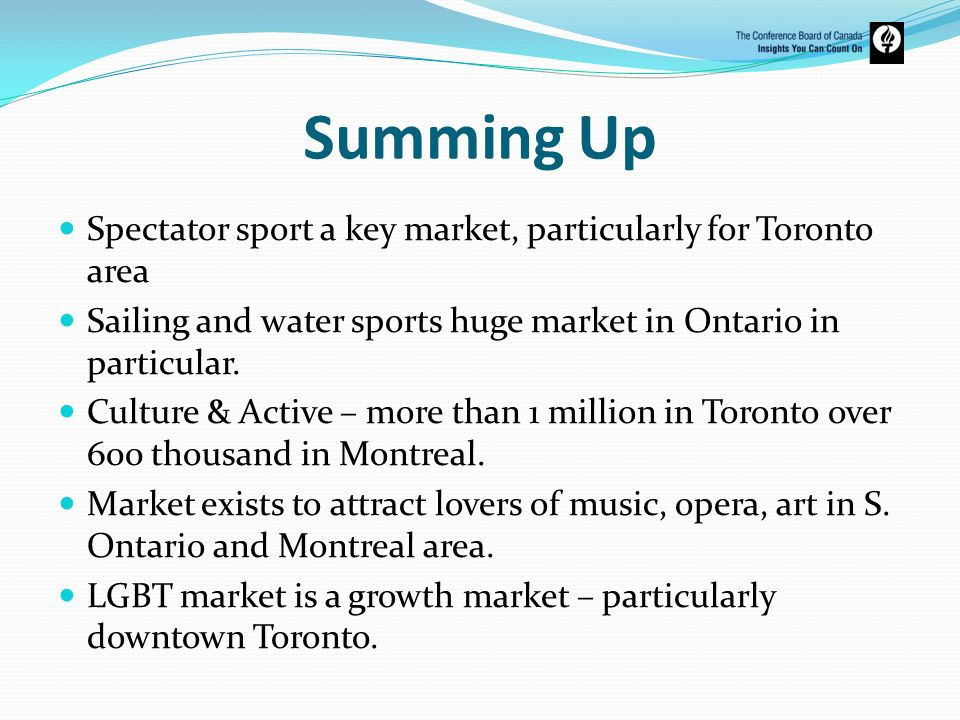 Summing Up Spectator sport a key market, particularly for Toronto area Sailing and water sports huge market in Ontario in particular. Culture & Active