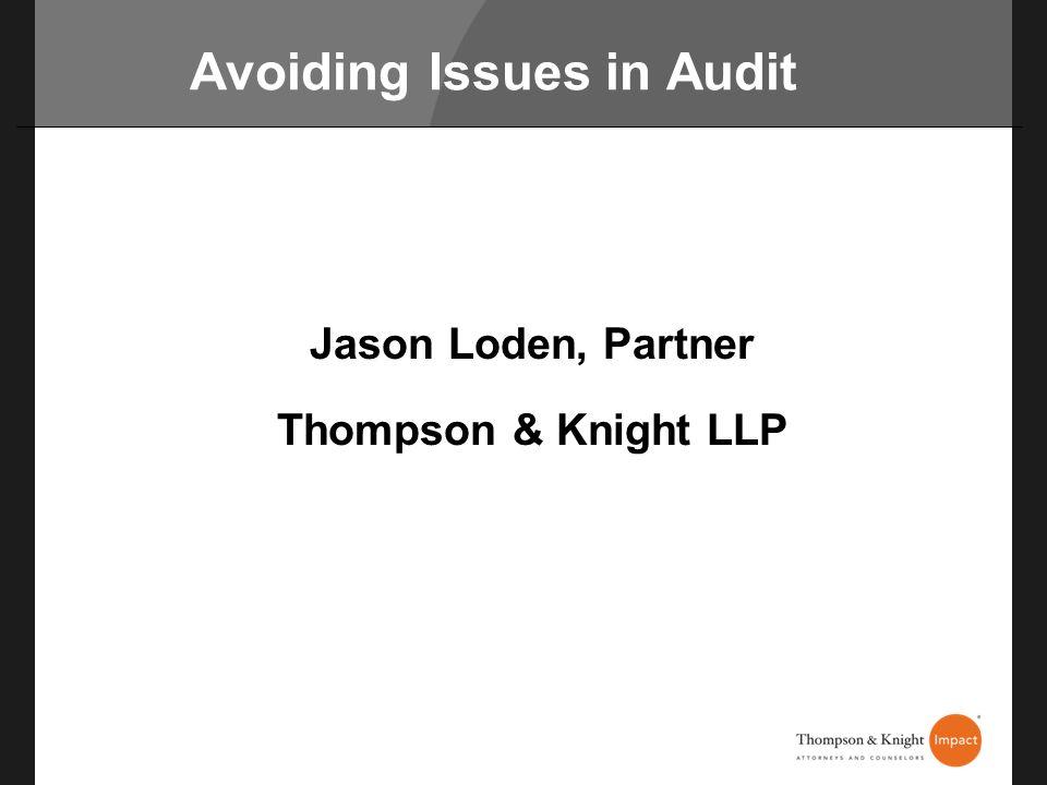 Avoiding Issues in Audit Jason Loden, Partner Thompson & Knight LLP
