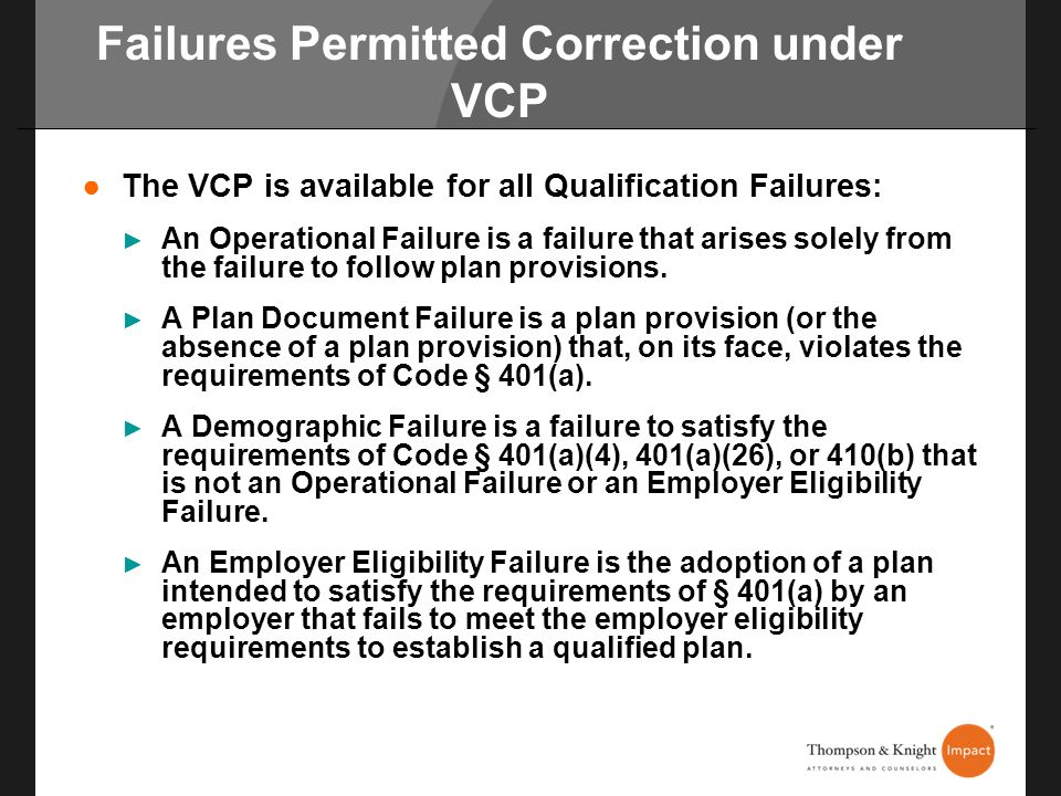 Failures Permitted Correction under VCP The VCP is available for all Qualification Failures: An Operational Failure is a failure that arises solely fr