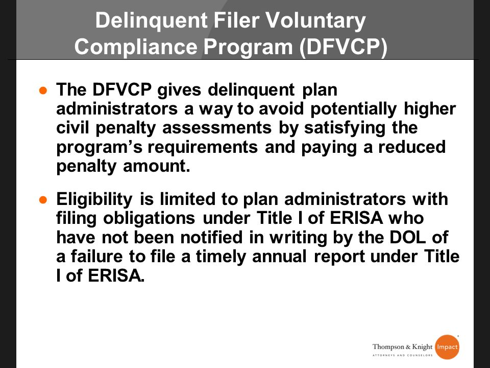 Delinquent Filer Voluntary Compliance Program (DFVCP) The DFVCP gives delinquent plan administrators a way to avoid potentially higher civil penalty a