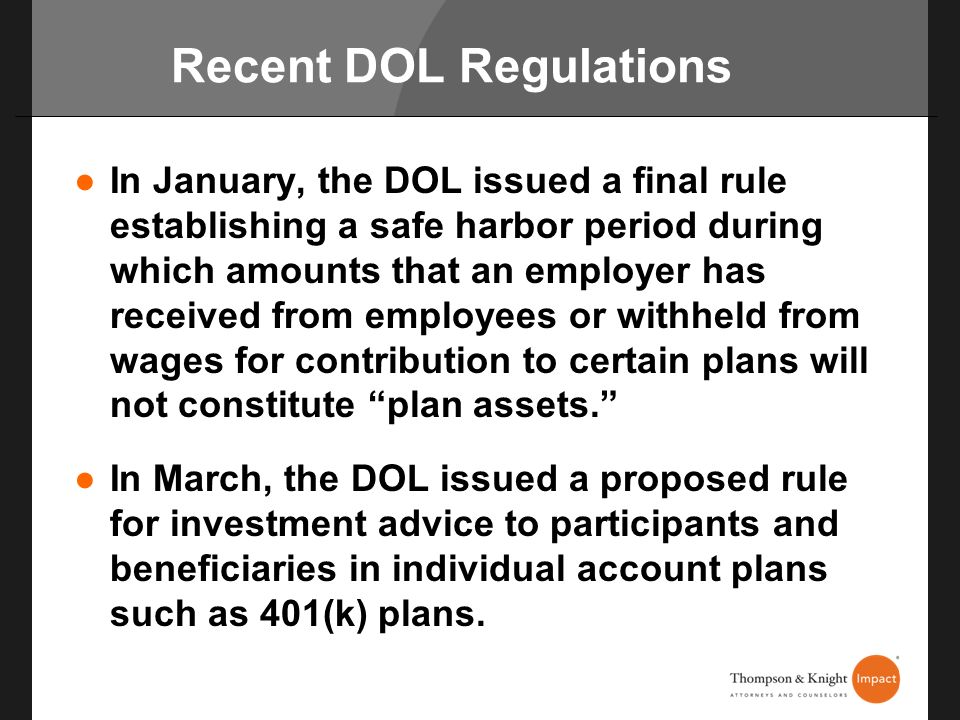 Recent DOL Regulations In January, the DOL issued a final rule establishing a safe harbor period during which amounts that an employer has received fr