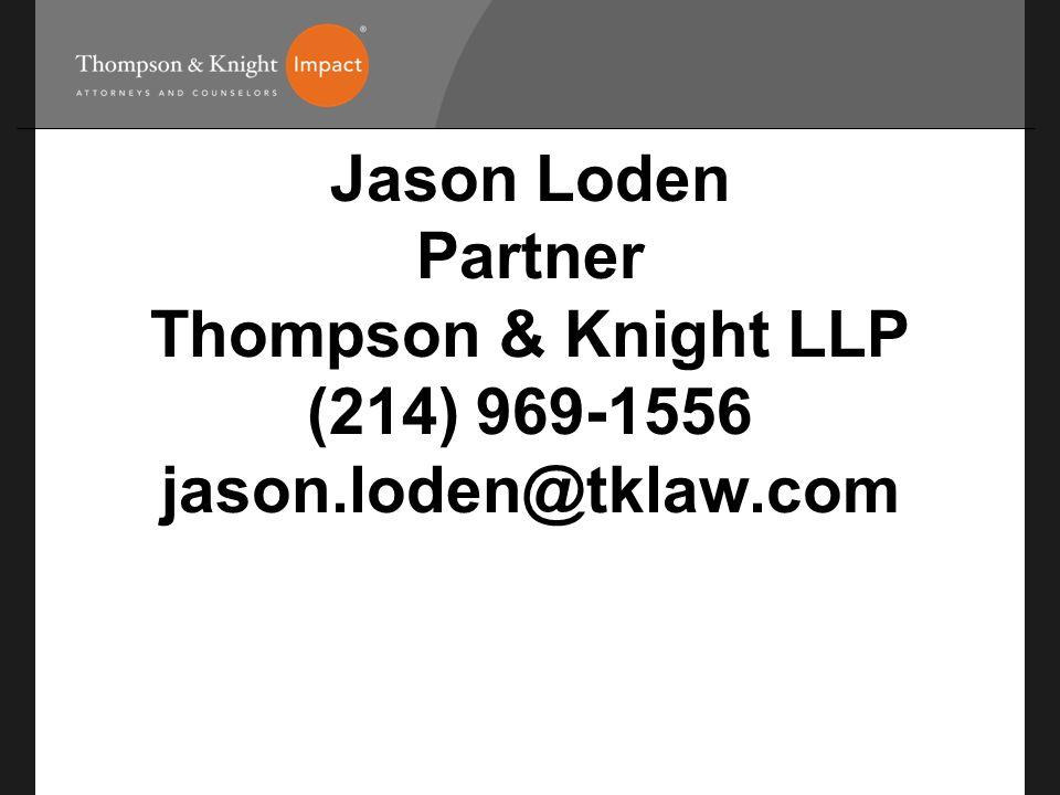 Jason Loden Partner Thompson & Knight LLP (214) 969-1556 jason.loden@tklaw.com