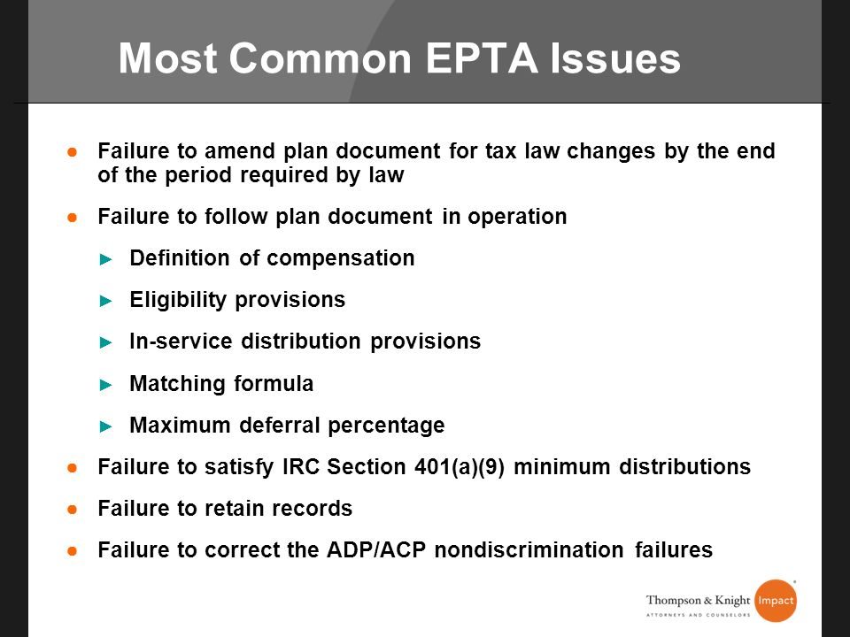 Most Common EPTA Issues Failure to amend plan document for tax law changes by the end of the period required by law Failure to follow plan document in